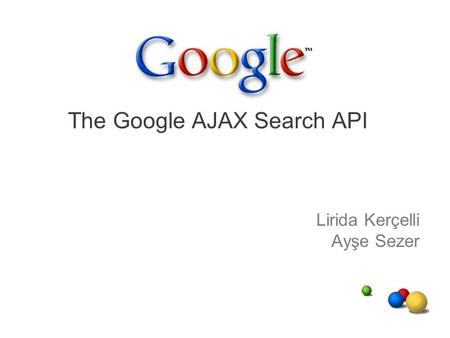 Lirida Kerçelli Ayşe Sezer The Google AJAX Search API.