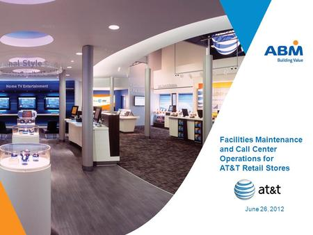 Facilities Maintenance and Call Center <strong>Operations</strong> for AT&T Retail Stores June 26, 2012.