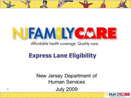 1 New Jersey Department of Human Services July 2009 Express Lane Eligibility.