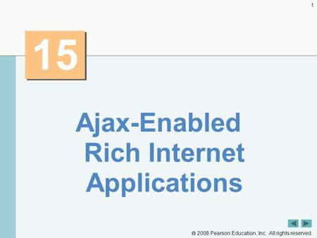  2008 Pearson Education, Inc. All rights reserved. 1 15 Ajax-Enabled Rich Internet Applications.
