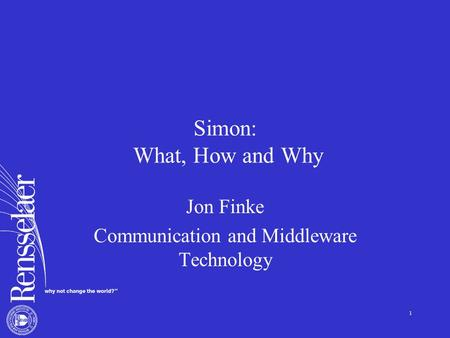 1 Simon: What, How and Why Jon Finke Communication and Middleware Technology.