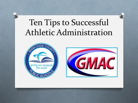 Ten Tips to Successful Athletic Administration. 1. Job Expectations O What is your job description and line of report? O Principal O Assistant Principal.