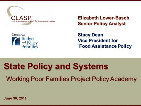 Www.clasp.org State Policy and Systems Working Poor Families Project Policy Academy June 30, 2011 Elizabeth Lower-Basch Senior Policy Analyst Stacy Dean.