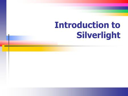 Introduction to Silverlight. Slide 2 What is Silverlight? It's part of a Microsoft Web platform called Rich Internet Applications (RIA) There is a service.