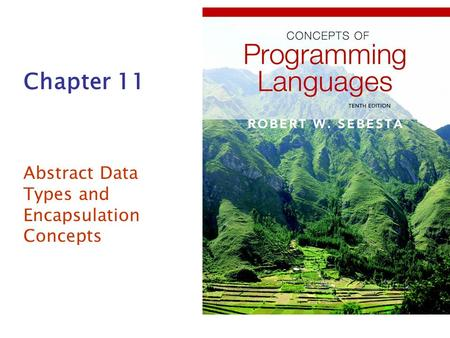 Chapter 11 Abstract Data Types and Encapsulation Concepts.
