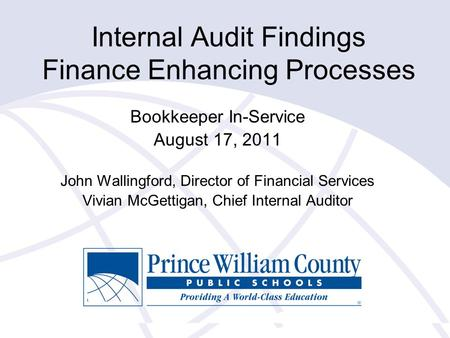Internal Audit Findings Finance Enhancing Processes Bookkeeper In-Service August 17, 2011 John Wallingford, Director of Financial Services Vivian McGettigan,