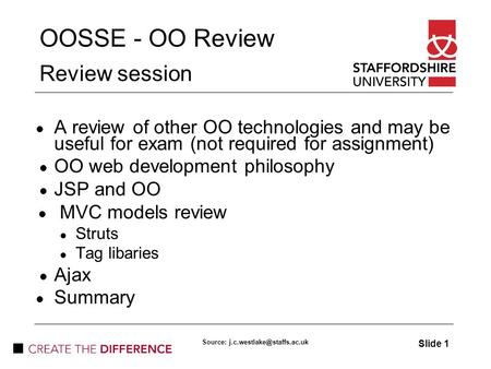 OOSSE - OO Review Review session A review of other OO technologies and may be useful for exam (not required for assignment) OO web development philosophy.