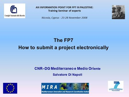 The FP7 How to submit a project electronically AN INFORMATION POINT FOR FP7 IN PALESTINE: Training Seminar of experts Nicosia, Cyprus - 23-28 November.
