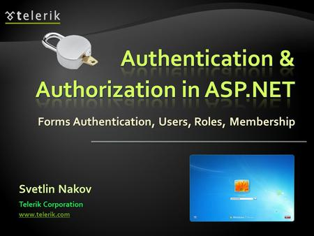Forms Authentication, Users, Roles, Membership Svetlin Nakov Telerik Corporation www.telerik.com.