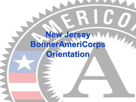 New Jersey BonnerAmeriCorps Orientation. National Service Program that is funded by the Corporation for National and Community Service (CNCS). Federally.