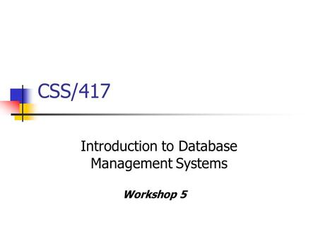 CSS/417 Introduction to Database Management Systems Workshop 5.