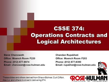 CSSE 374: Operations Contracts and Logical Architectures Steve Chenoweth Office: Moench Room F220 Phone: (812) 877-8974