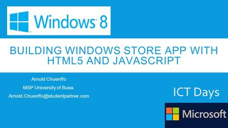 BUILDING WINDOWS STORE APP WITH HTML5 AND JAVASCRIPT Arnold Chuenffo MSP University of Buea. ICT Days.