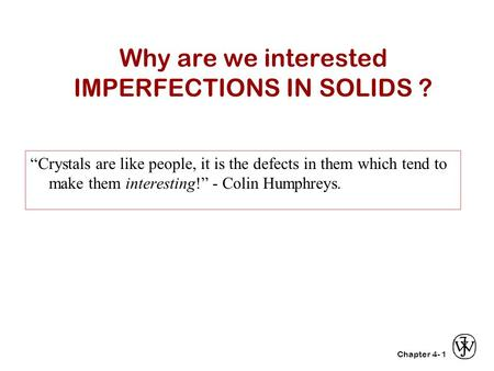 Why are we interested IMPERFECTIONS IN SOLIDS ?