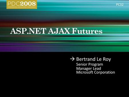  Bertrand Le Roy Senior Program Manager Lead Microsoft Corporation PC32.