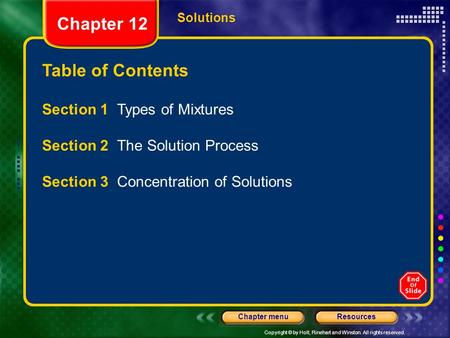 Copyright © by Holt, Rinehart and Winston. All rights reserved. ResourcesChapter menu Table of Contents <strong>Chapter</strong> <strong>12</strong> Solutions Section 1 Types of Mixtures.