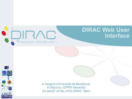 DIRAC Web User Interface A.Casajus (Universitat de Barcelona) M.Sapunov (CPPM Marseille) On behalf of the LHCb DIRAC Team.
