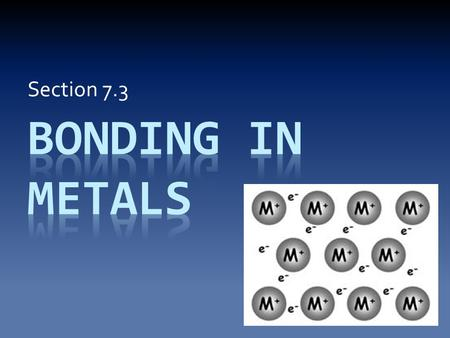 Section 7.3. Understanding Metal Atoms The behavior of a metal can be better explained if we understand that it is actually a collection of cations, rather.