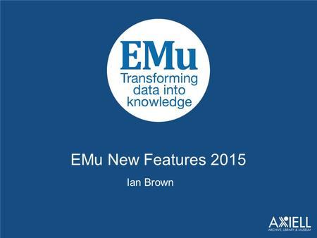 EMu New Features 2015 Ian Brown. EMu 4.2 Edit in a single language 4.2 (Previously for multi-lingual systems all languages had to be edited simultaneously)