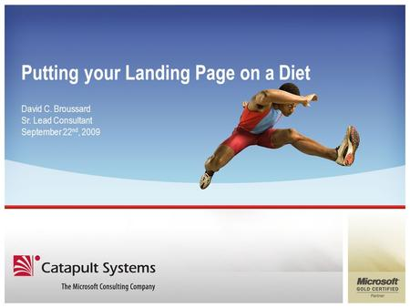 Putting your Landing Page on a Diet David C. Broussard Sr. Lead Consultant September 22 nd, 2009.