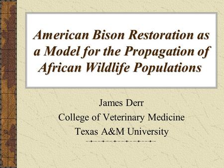 American Bison Restoration as a Model for the Propagation of African <strong>Wildlife</strong> Populations American Bison Restoration as a Model for the Propagation of.