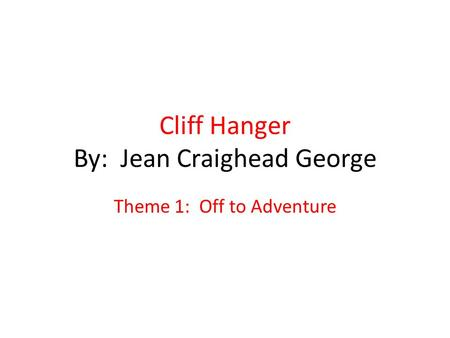 Cliff Hanger By: Jean Craighead George