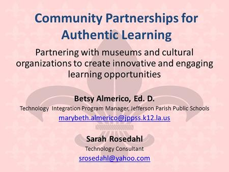Community Partnerships for Authentic Learning Partnering with museums and cultural organizations to create innovative and engaging learning opportunities.