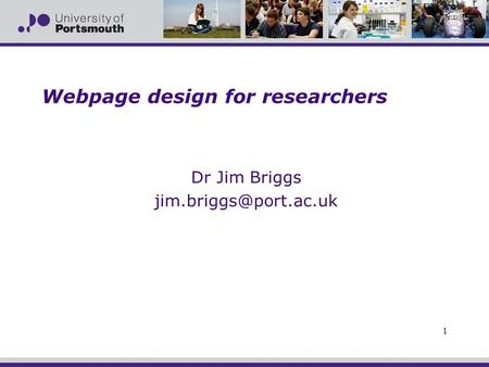Webpage design for researchers Dr Jim Briggs 1.