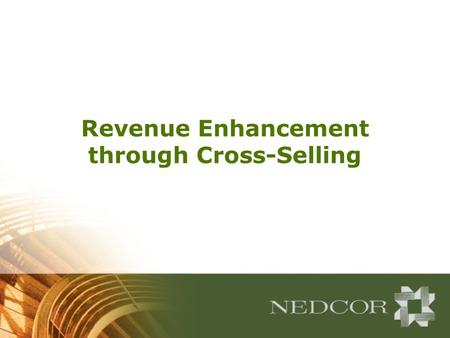 Revenue Enhancement through Cross-Selling. Decrease Costs 10-30% Increase Revenues 70-90% Increase in Overall Value Valuing Customer Centricity Cross/up-selling,