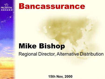 Bancassurance Mike Bishop Regional Director, Alternative Distribution 15th Nov, 2000.