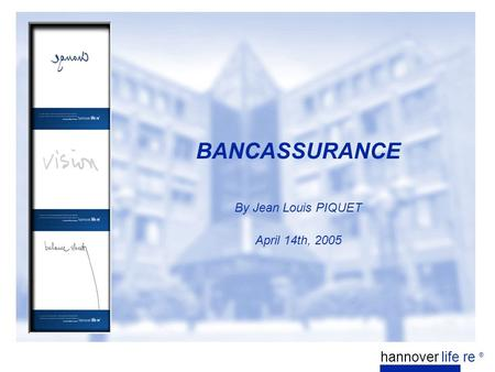 BANCASSURANCE By Jean Louis PIQUET April 14th, 2005 hannover life re ®