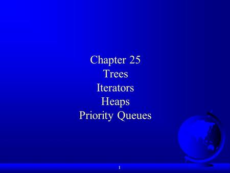 1 Chapter 25 Trees Iterators Heaps Priority Queues.