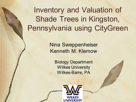 Inventory and Valuation of Shade Trees in Kingston, Pennsylvania using CityGreen Nina Sweppenheiser Kenneth M. Klemow Biology Department Wilkes University.