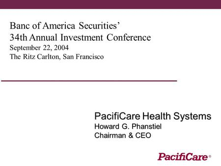 Banc of America Securities' 34th Annual Investment Conference September 22, 2004 The Ritz Carlton, San Francisco PacifiCare Health Systems Howard G. Phanstiel.