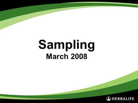 Sampling March 2008. Sampling – What is it? This method generates interest in Herbalife products by offering customers a trial size version of a product.