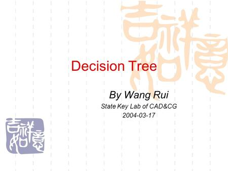 Decision Tree By Wang Rui State Key Lab of CAD&CG 2004-03-17.