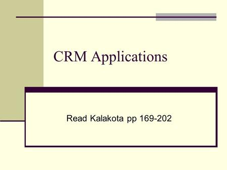 CRM Applications Read Kalakota pp 169-202. What is CRM CRM (Customer Relationship Management) is a long term, customer-centric business strategy whose.