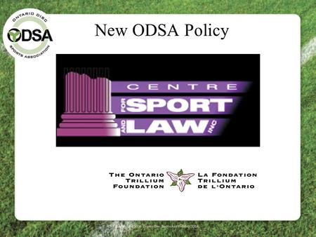 New ODSA Policy. ODSA Policy Over the last few months ODSA has engaged the services of the Centre for Sport & Law to write and update many required and.
