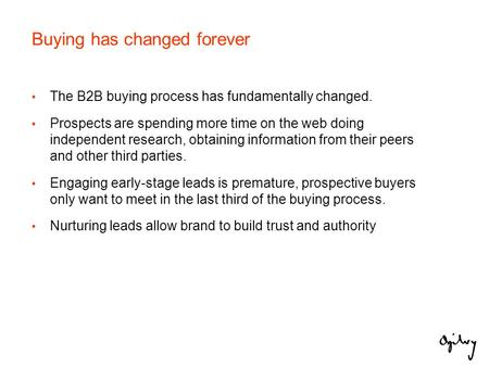 Buying has changed forever The B2B buying process has fundamentally changed. Prospects are spending more time on the web doing independent research, obtaining.