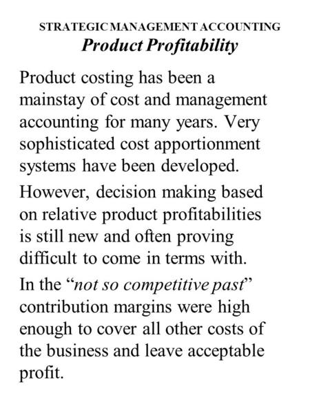 STRATEGIC MANAGEMENT ACCOUNTING Product Profitability Product costing has been a mainstay of cost and management accounting for many years. Very sophisticated.