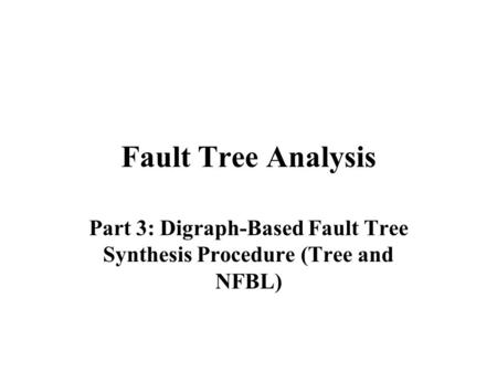 Fault Tree Analysis Part 3: Digraph-Based Fault Tree Synthesis Procedure (Tree and NFBL)