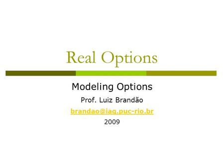 Real Options Modeling Options Prof. Luiz Brandão 2009.