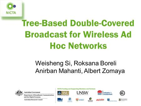 Tree-Based Double-Covered Broadcast for Wireless Ad Hoc Networks Weisheng Si, Roksana Boreli Anirban Mahanti, Albert Zomaya.
