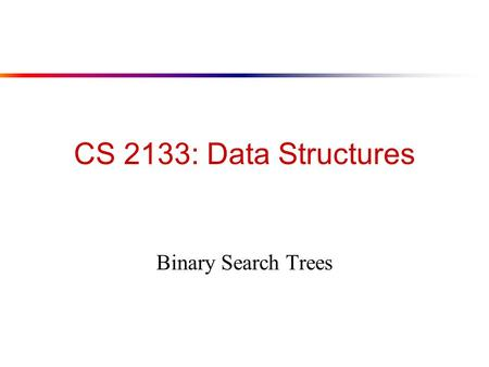 CS 2133: Data Structures Binary Search Trees. Definition of a Tree A Binary tree is a set T of nodes such that either 1. T is empty or 2. T is partitioned.