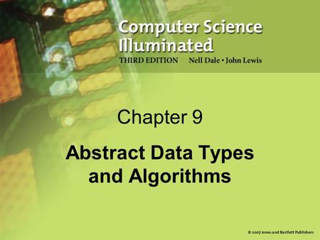 Chapter 9 Abstract Data Types and Algorithms. 2 Abstract Data Types Abstract data type A data type whose properties (data and operations) are specified.