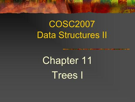 COSC2007 Data Structures II Chapter 11 Trees I. 2 Topics Terminology.