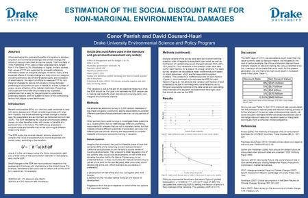 ESTIMATION OF THE SOCIAL DISCOUNT RATE FOR NON-MARGINAL ENVIRONMENTAL DAMAGES Conor Parrish and David Courard-Hauri Drake University Environmental Science.