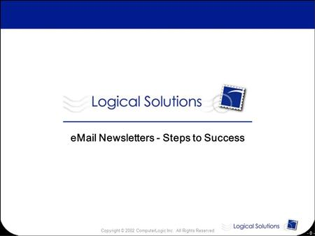 Copyright © 2002 ComputerLogic Inc. All Rights Reserved - 0 - eMail Newsletters - Steps to Success.