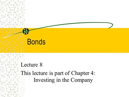 Bonds Lecture 8 This lecture is part of Chapter 4: Investing in the Company.