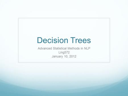 Decision Trees Advanced Statistical Methods in NLP Ling572 January 10, 2012.